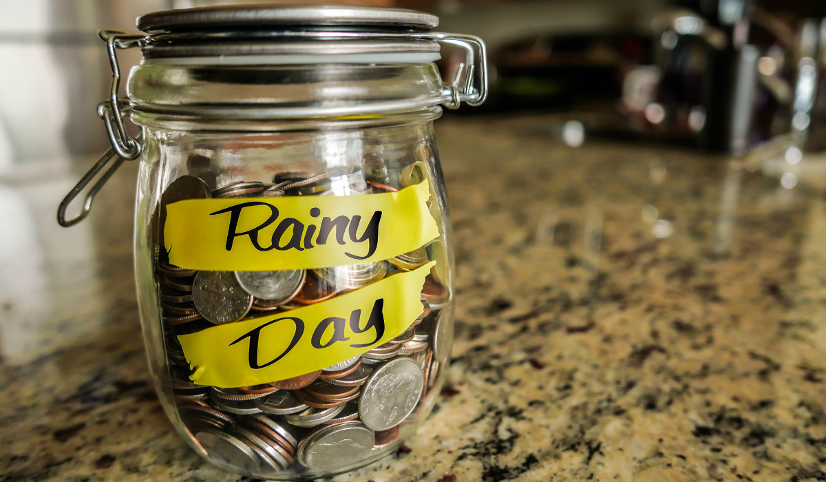 Prepare a rainy day fund to be prepared for a financial emergency.